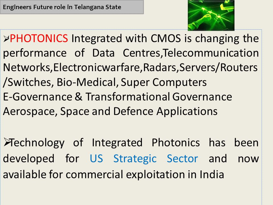 Engineers Future role in Telangana State  ' PHOTONICS Integrated with CMOS is changing the performance of Data Centres,Telecommunication Networks,Ele