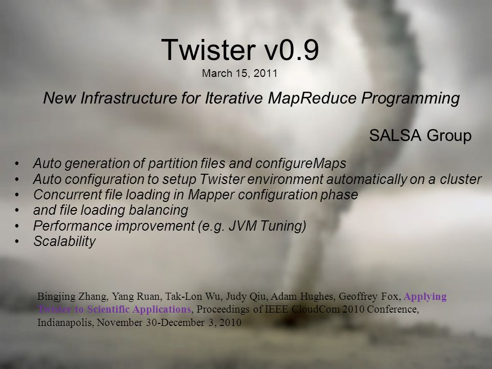 Iteratively refining operation Typical MapReduce runtimes incur extremely high overheads – New maps/reducers/vertices in every iteration – File system based communication Long running tasks and faster communication in Twister enables it to perform close to MPI Time for 20 iterations K-Means Clustering map reduce Compute the distance to each data point from each cluster center and assign points to cluster centers Compute new cluster centers Compute new cluster centers User program
