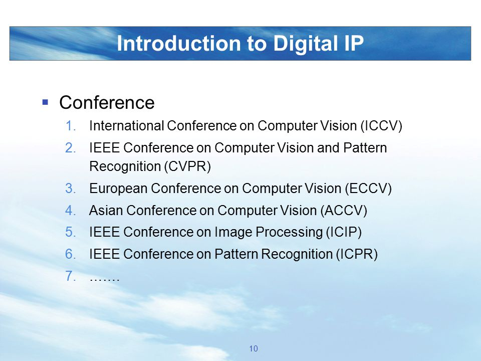 Introduction to Digital IP  Conference 1.International Conference on Computer Vision (ICCV) 2.IEEE Conference on Computer Vision and Pattern Recognit