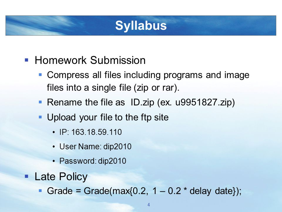 Syllabus  Homework Submission  Compress all files including programs and image files into a single file (zip or rar).  Rename the file as ID.zip (e