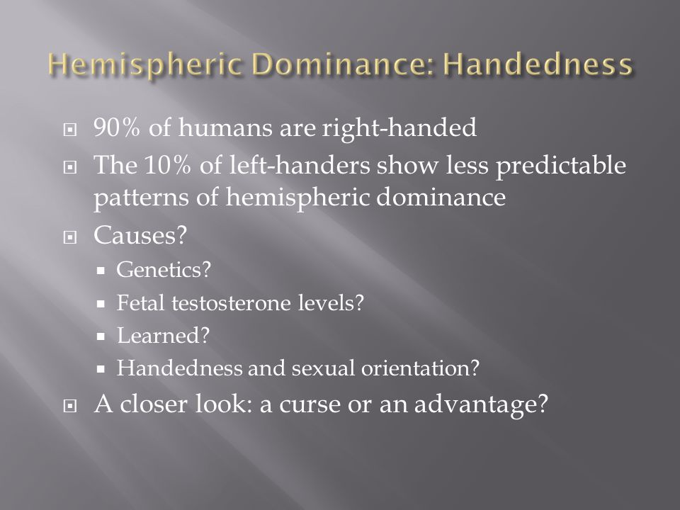  90% of humans are right-handed  The 10% of left-handers show less predictable patterns of hemispheric dominance  Causes.