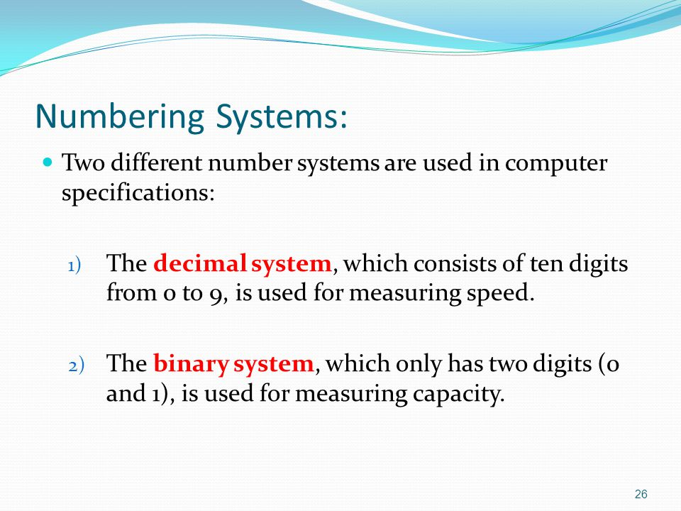 Two different number systems are used in computer specifications: 1) The decimal system, which consists of ten digits from 0 to 9, is used for measuring speed.