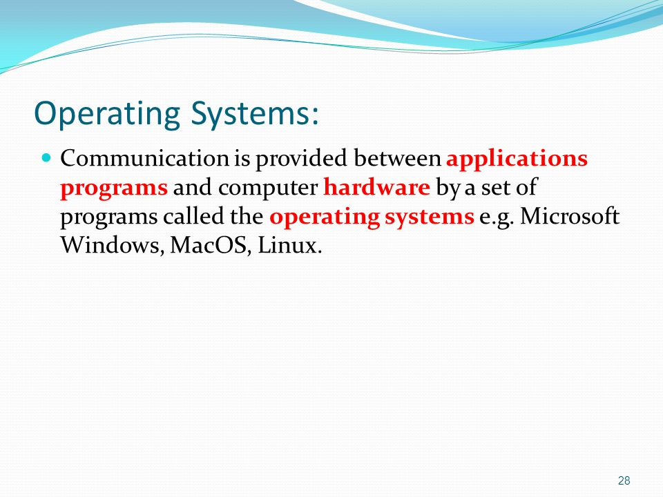 Communication is provided between applications programs and computer hardware by a set of programs called the operating systems e.g.