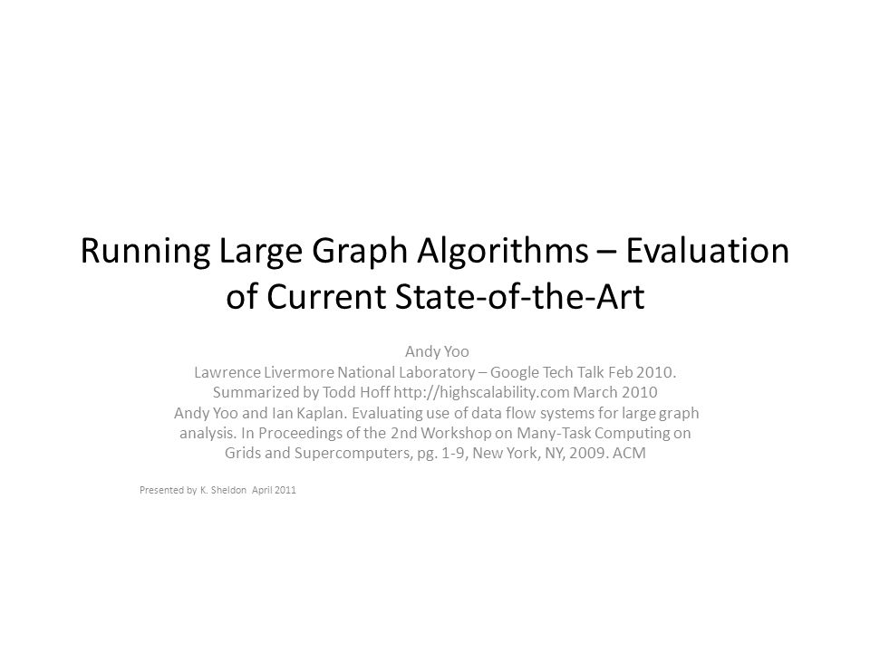 Running Large Graph Algorithms – Evaluation of Current State-of-the-Art Andy Yoo Lawrence Livermore National Laboratory – Google Tech Talk Feb 2010. S