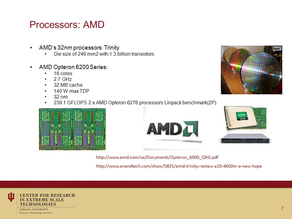Processors: IBM 8 IBM Power7 -Released in 2010 -The main processor in the PERCS Power7 Processor -45 nm SOI Process, 567 mm 2, 1.2 billion transistors -3.0-4.25 GHz clock speed, 4 chips per quad module, -4,6,8 cores per chip, 64 kB L1, 256 kB L2, 32 MB L3 cache / core -Max 33.12 GFLOPS per core, 264.96 GFLOPS per chip IBM Power8 Successor to Power7 currently under development.