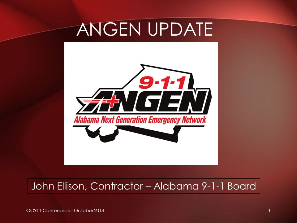 ANGEN UPDATE GC911 Conference - October 20141 John Ellison, Contractor – Alabama 9-1-1 Board