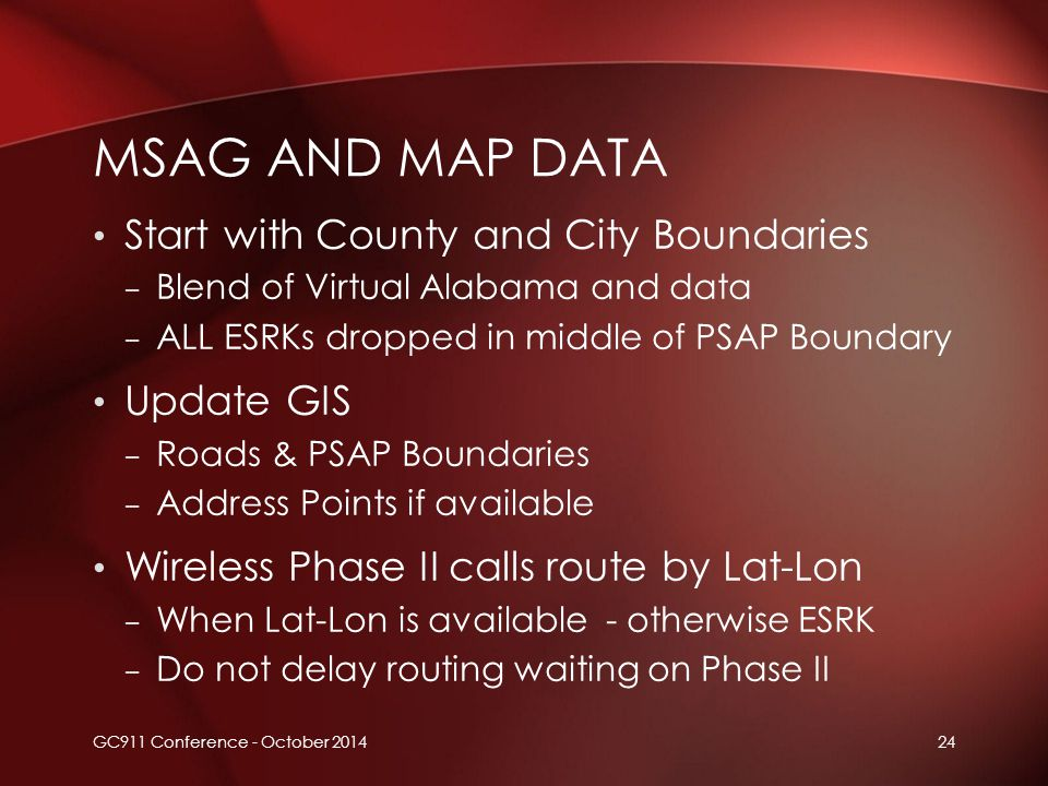 24 Start with County and City Boundaries – Blend of Virtual Alabama and data – ALL ESRKs dropped in middle of PSAP Boundary Update GIS – Roads & PSAP