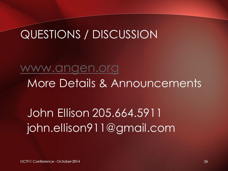 26 www.angen.org More Details & Announcements John Ellison 205.664.5911 john.ellison911@gmail.com QUESTIONS / DISCUSSION GC911 Conference - October 2014