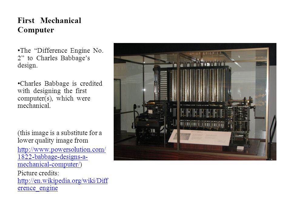 """First Mechanical Computer The """"Difference Engine No. 2"""" to Charles Babbage's design. Charles Babbage is credited with designing the first computer(s),"""