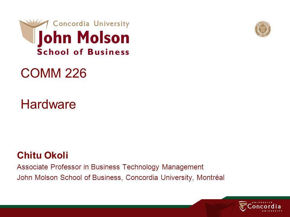 COMM 226 Hardware Chitu Okoli Associate Professor in Business Technology Management John Molson School of Business, Concordia University, Montréal 1