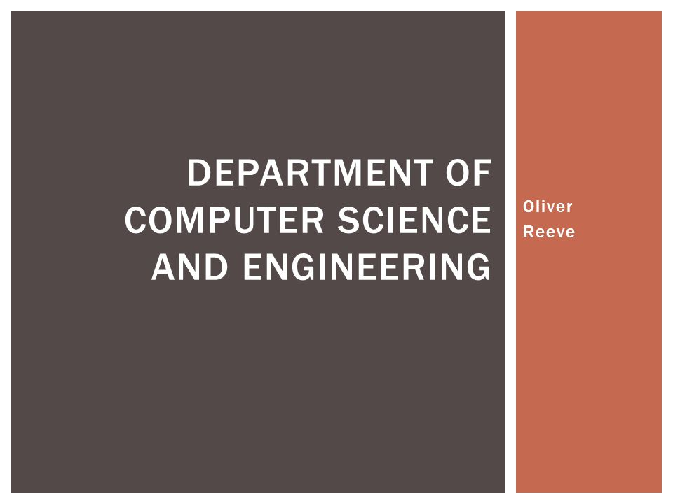 Oliver Reeve DEPARTMENT OF COMPUTER SCIENCE AND ENGINEERING