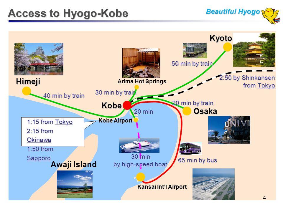 Access to Hyogo-Kobe Kobe Awaji Island Kyoto Osaka Himeji Kansai Int'l Airport 20 min by train Kobe Airport 20 min 65 min by bus 30 min by high-speed