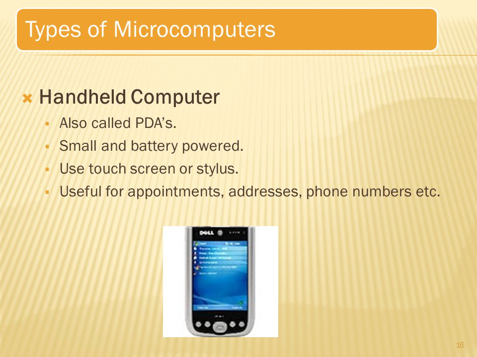 17 Types of Microcomputers  Laptop or Notebook/Netbook Computer  Lightweight mobile PCs with a thin screen.