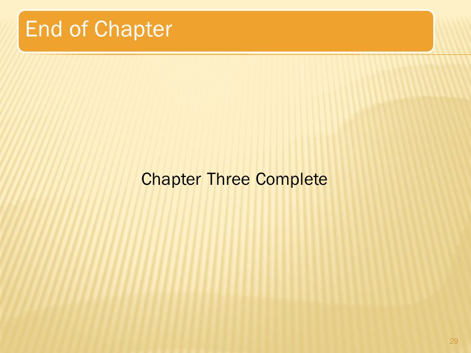29 End of Chapter Chapter Three Complete