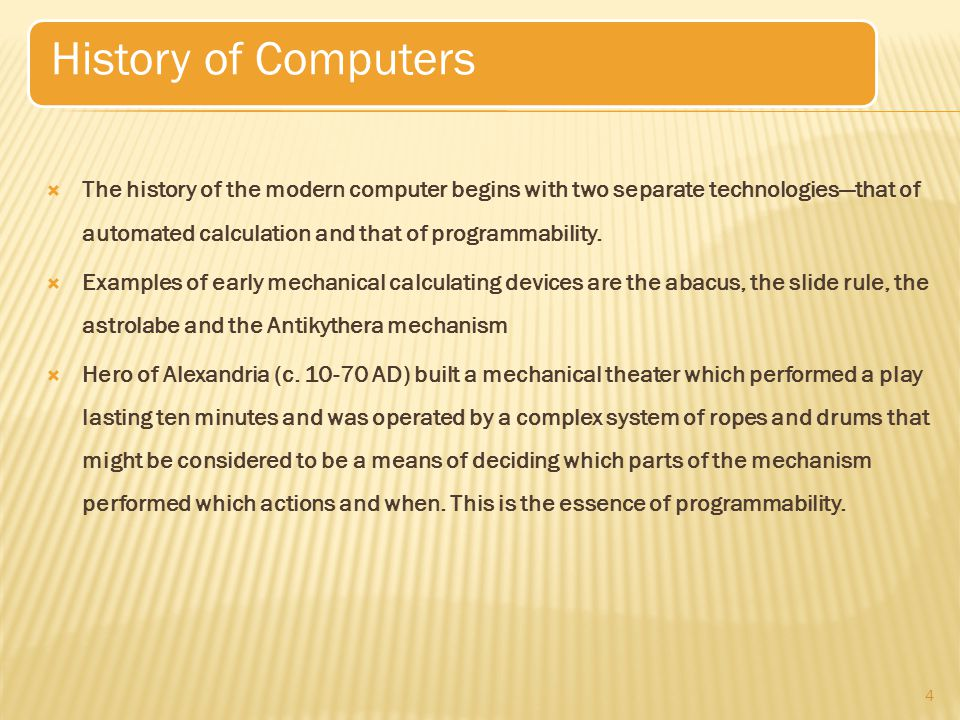  The history of the modern computer begins with two separate technologies—that of automated calculation and that of programmability.