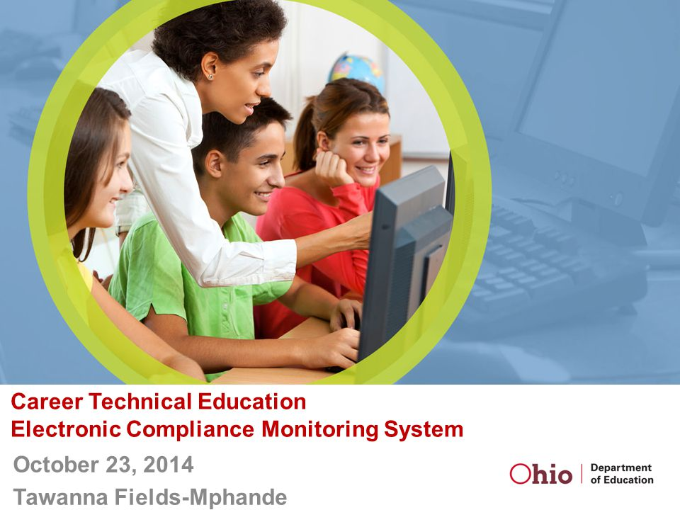 Career Technical Education Electronic Compliance Monitoring System October 23, 2014 Tawanna Fields-Mphande