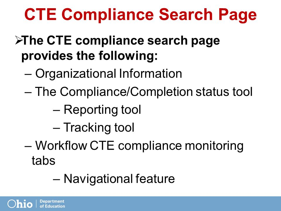 CTE Compliance Search Page  The CTE compliance search page provides the following: – Organizational Information – The Compliance/Completion status tool – Reporting tool – Tracking tool – Workflow CTE compliance monitoring tabs – Navigational feature