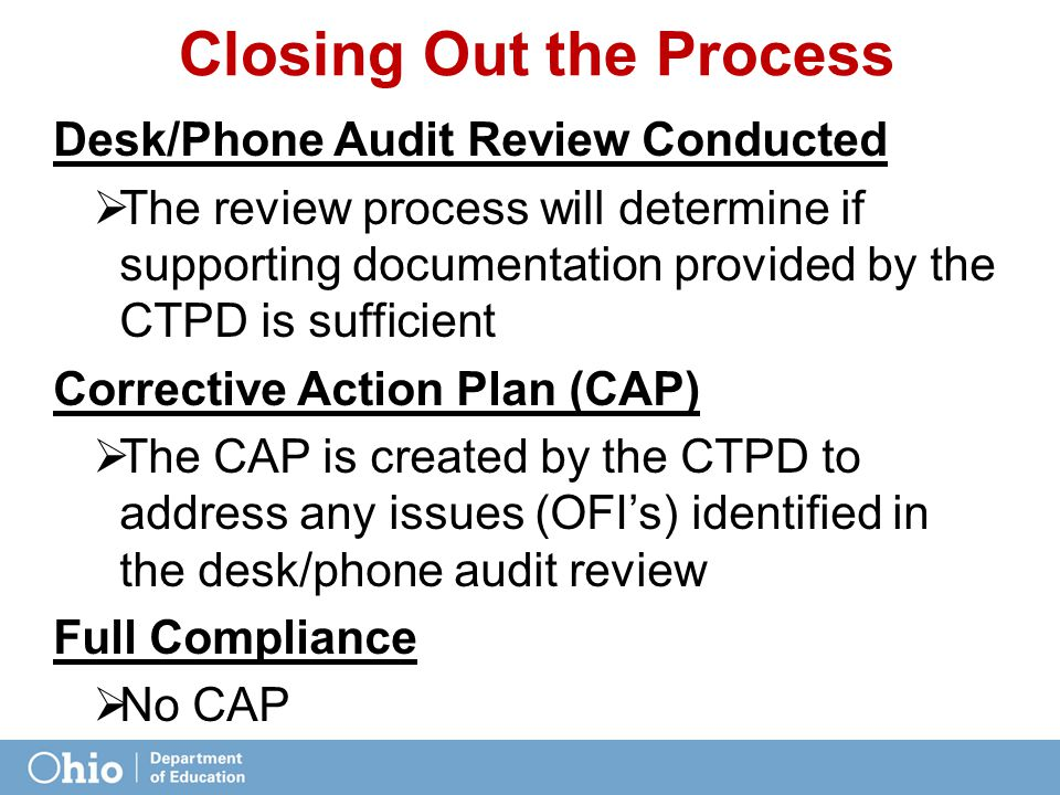 Desk/Phone Audit Review Conducted  The review process will determine if supporting documentation provided by the CTPD is sufficient Corrective Action Plan (CAP)  The CAP is created by the CTPD to address any issues (OFI's) identified in the desk/phone audit review Full Compliance  No CAP