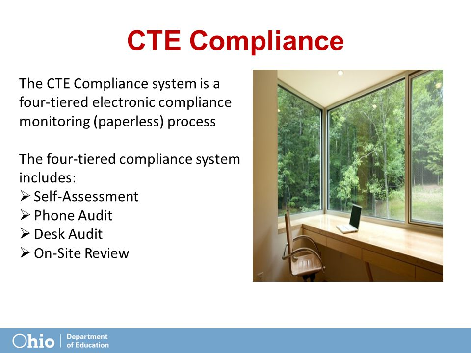 CTE Compliance The CTE Compliance system is a four-tiered electronic compliance monitoring (paperless) process The four-tiered compliance system includes:  Self-Assessment  Phone Audit  Desk Audit  On-Site Review