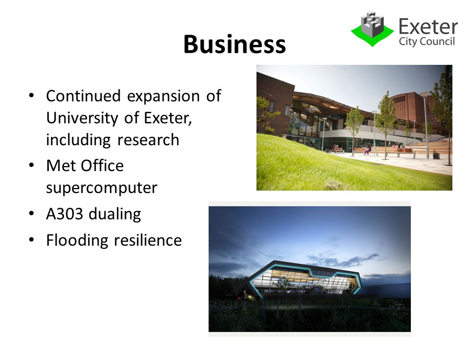 Business Continued expansion of University of Exeter, including research Met Office supercomputer A303 dualing Flooding resilience