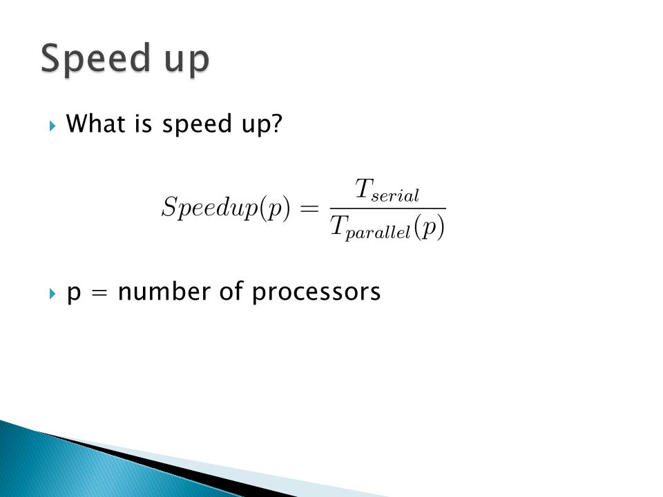  What is speed up  p = number of processors