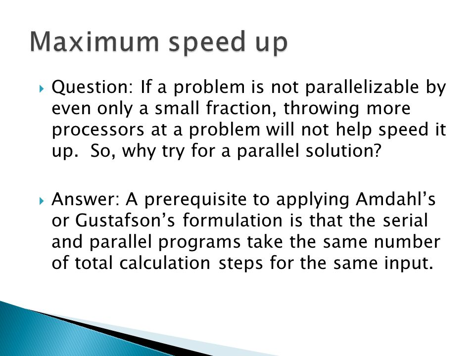  Question: If a problem is not parallelizable by even only a small fraction, throwing more processors at a problem will not help speed it up.