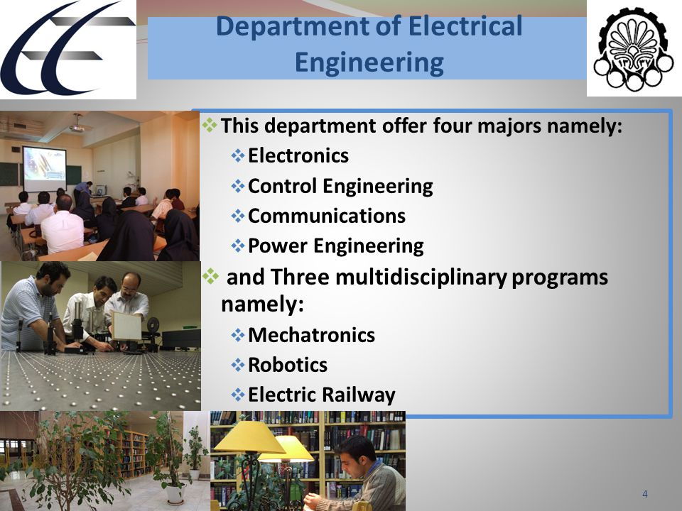 Department of Electrical Engineering  This department offer four majors namely:  Electronics  Control Engineering  Communications  Power Engineer