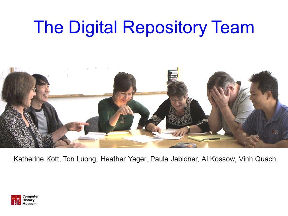 The Digital Repository Team Katherine Kott, Ton Luong, Heather Yager, Paula Jabloner, Al Kossow, Vinh Quach.