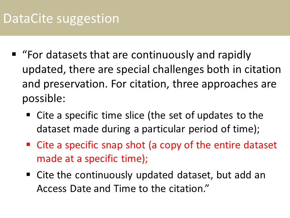 DataCite suggestion  For datasets that are continuously and rapidly updated, there are special challenges both in citation and preservation.