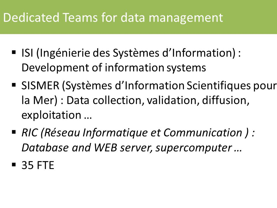 Dedicated Teams for data management  ISI (Ingénierie des Systèmes d'Information) : Development of information systems  SISMER (Systèmes d'Informatio