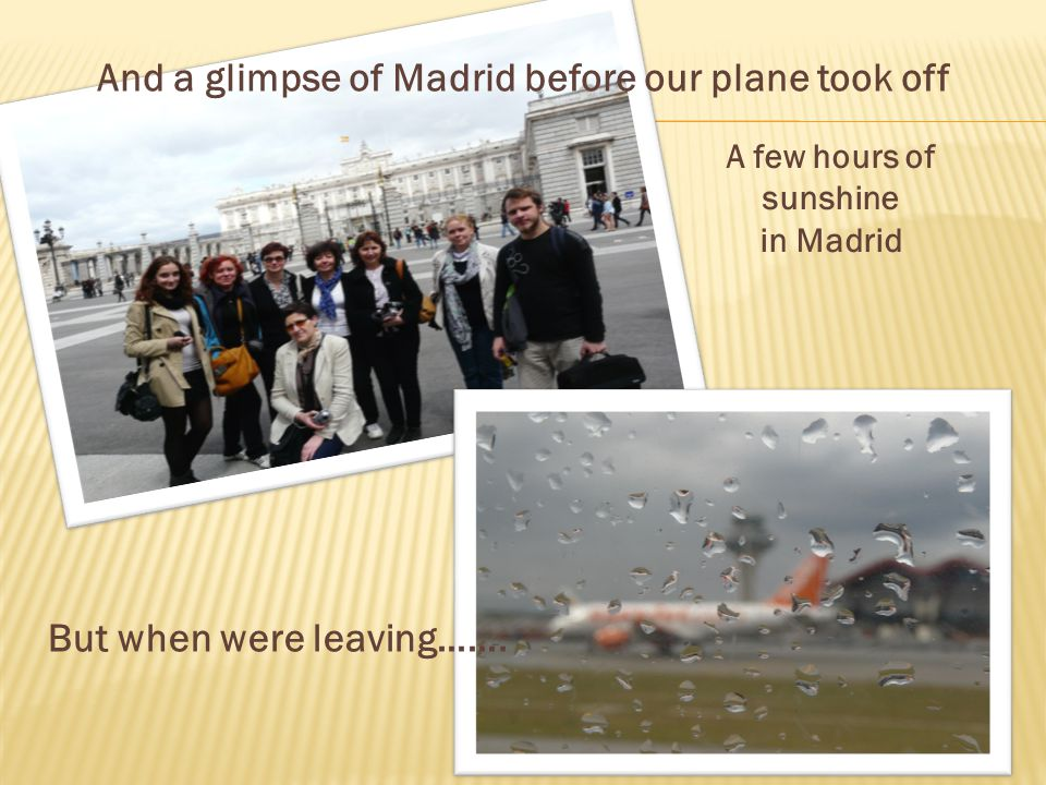 And a glimpse of Madrid before our plane took off A few hours of sunshine in Madrid But when were leaving…….