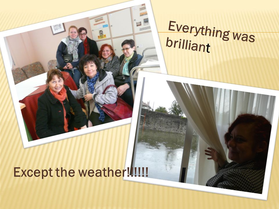 Everything was brilliant Except the weather!!!!!!