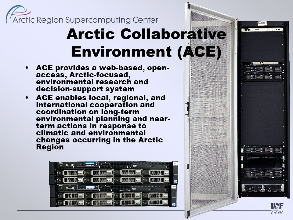 Arctic Collaborative Environment (ACE) ACE provides a web-based, open- access, Arctic-focused, environmental research and decision-support system ACE enables local, regional, and international cooperation and coordination on long-term environmental planning and near- term actions in response to climatic and environmental changes occurring in the Arctic Region