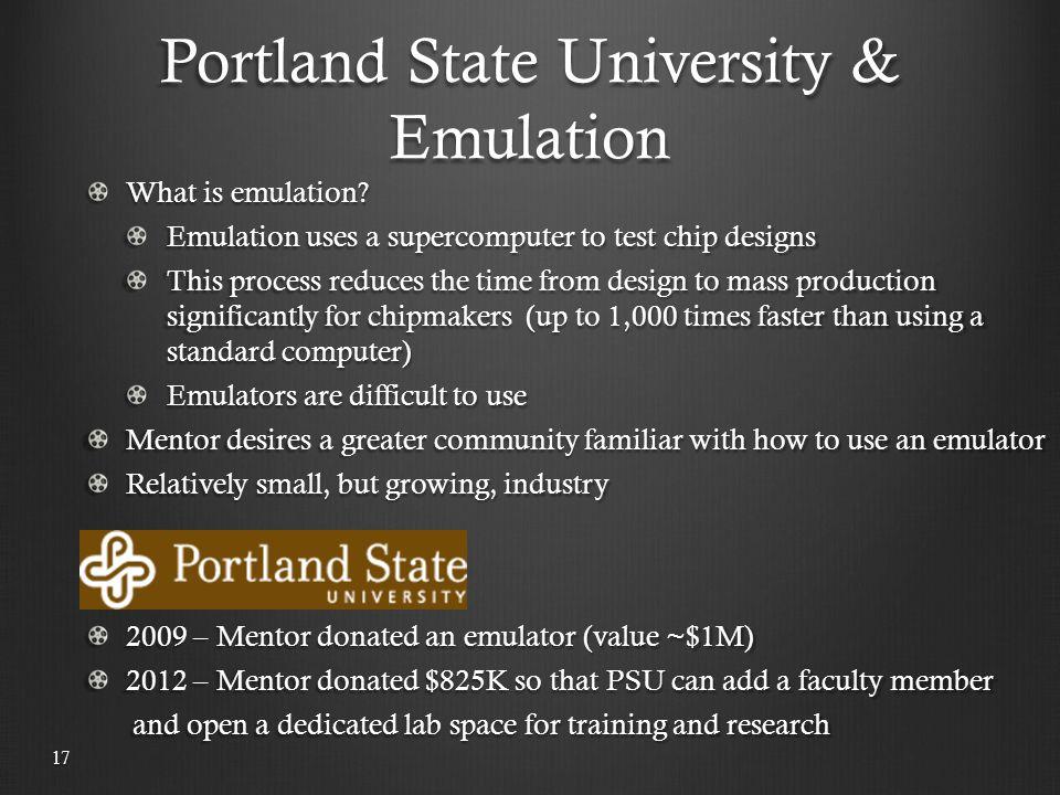 Portland State University & Emulation 17 What is emulation.