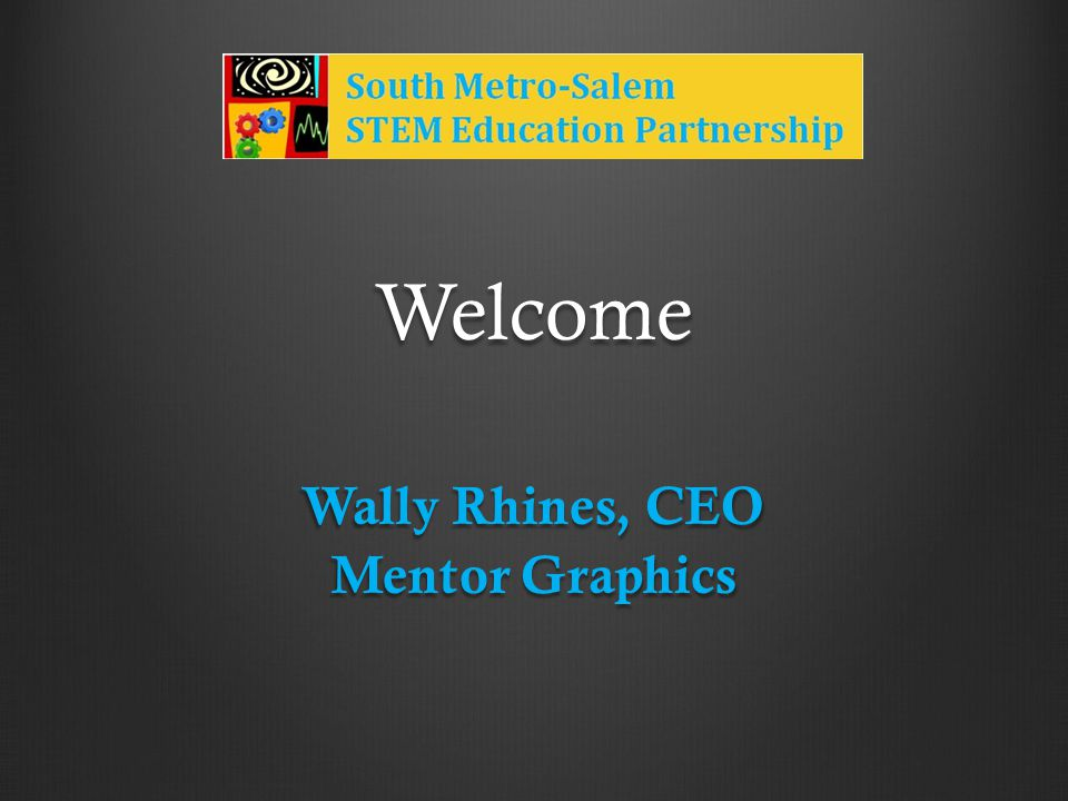 Welcome Wally Rhines, CEO Mentor Graphics