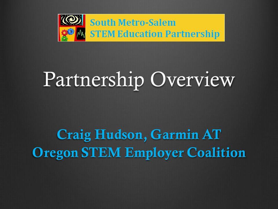 Partnership Overview Craig Hudson, Garmin AT Oregon STEM Employer Coalition