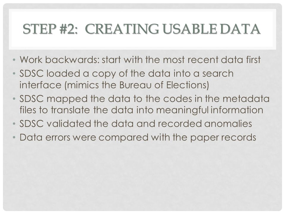 STEP #2: CREATING USABLE DATA Work backwards: start with the most recent data first SDSC loaded a copy of the data into a search interface (mimics the