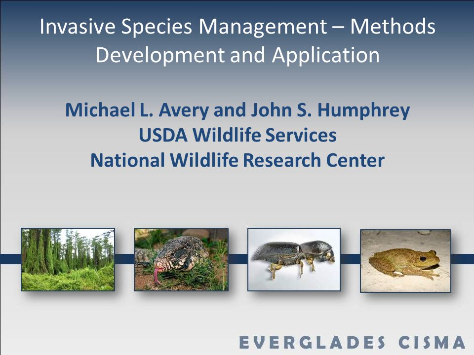 Invasive Species Management – Methods Development and Application Michael L. Avery and John S. Humphrey USDA Wildlife Services National Wildlife Resea