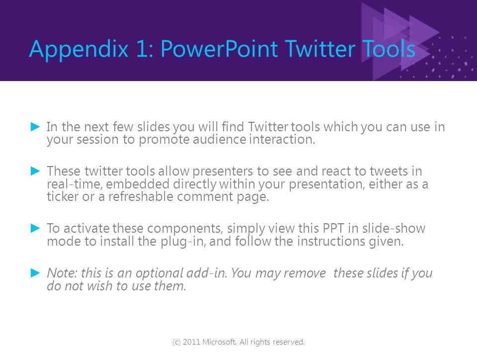 Appendix 1: PowerPoint Twitter Tools ► In the next few slides you will find Twitter tools which you can use in your session to promote audience interaction.