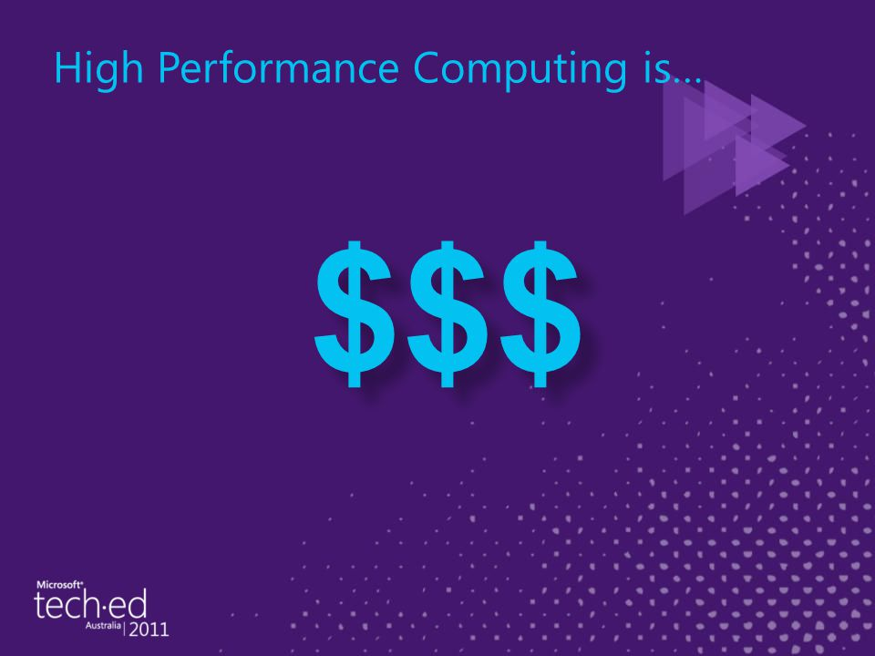 High Performance Computing is… $$$