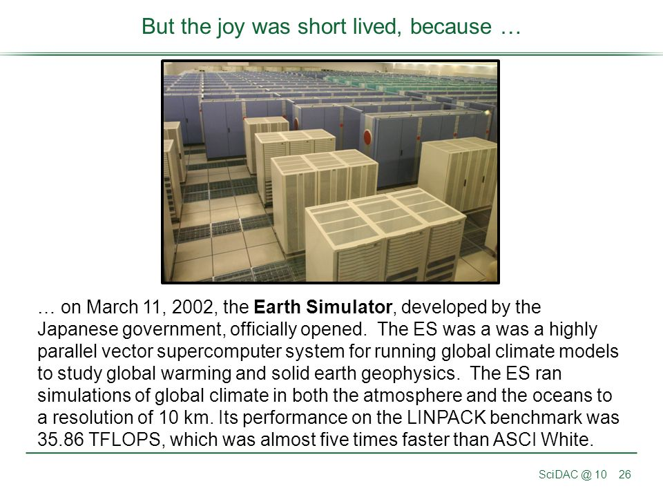 SciDAC @ 1026 But the joy was short lived, because … … on March 11, 2002, the Earth Simulator, developed by the Japanese government, officially opened