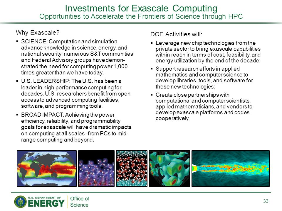 Investments for Exascale Computing Opportunities to Accelerate the Frontiers of Science through HPC 33 Why Exascale?  SCIENCE: Computation and simula