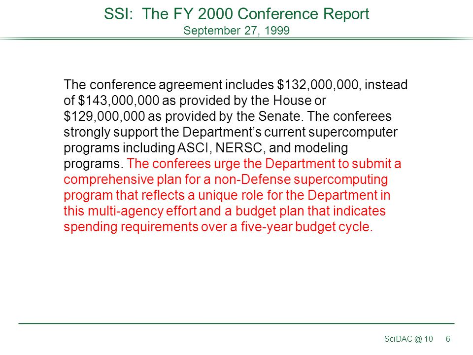 SSI: The FY 2000 Conference Report September 27, 1999 SciDAC @ 106 The conference agreement includes $132,000,000, instead of $143,000,000 as provided