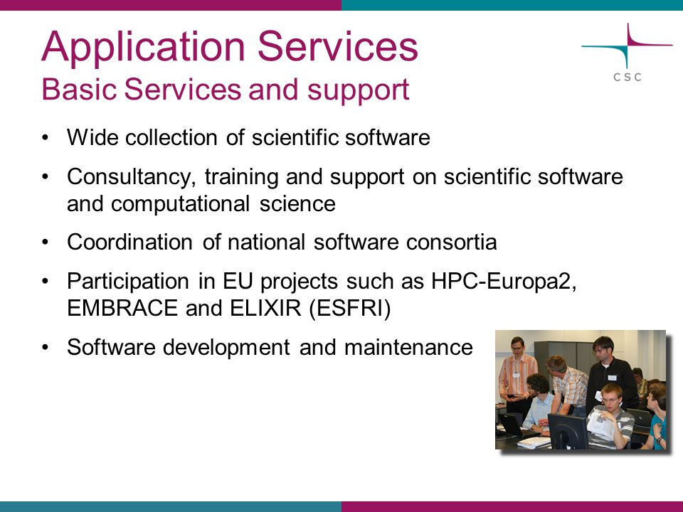 Application Services Basic Services and support Wide collection of scientific software Consultancy, training and support on scientific software and co