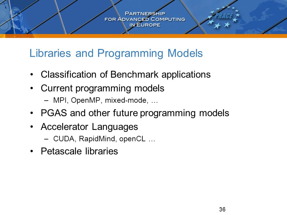 36 Libraries and Programming Models Classification of Benchmark applications Current programming models –MPI, OpenMP, mixed-mode, … PGAS and other fut