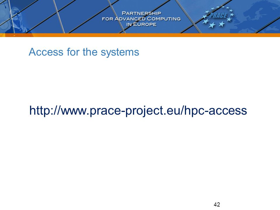 Access for the systems http://www.prace-project.eu/hpc-access 42