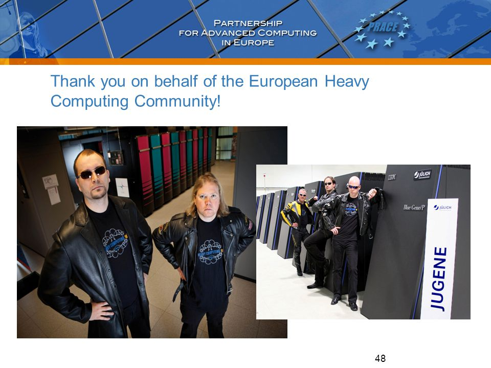 48 Thank you on behalf of the European Heavy Computing Community!