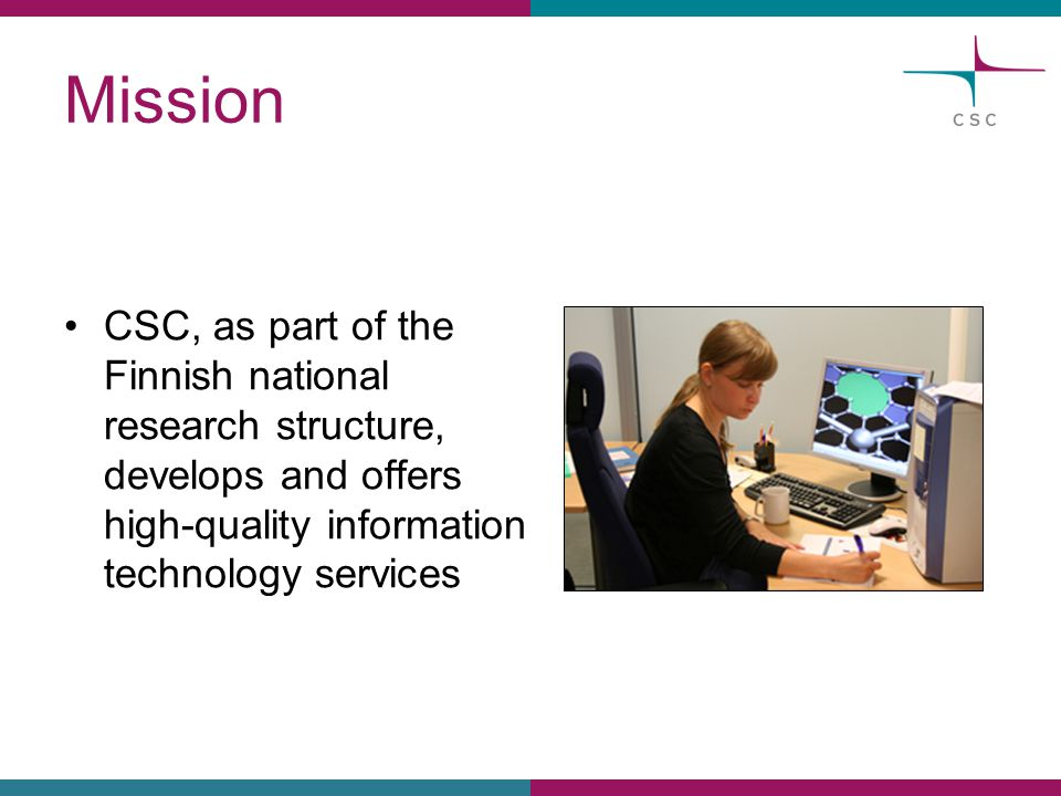 Mission CSC, as part of the Finnish national research structure, develops and offers high-quality information technology services