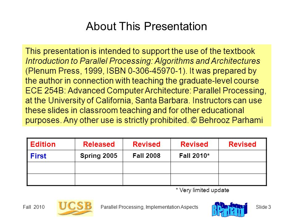 Fall 2010Parallel Processing, Implementation AspectsSlide 3 About This Presentation This presentation is intended to support the use of the textbook I