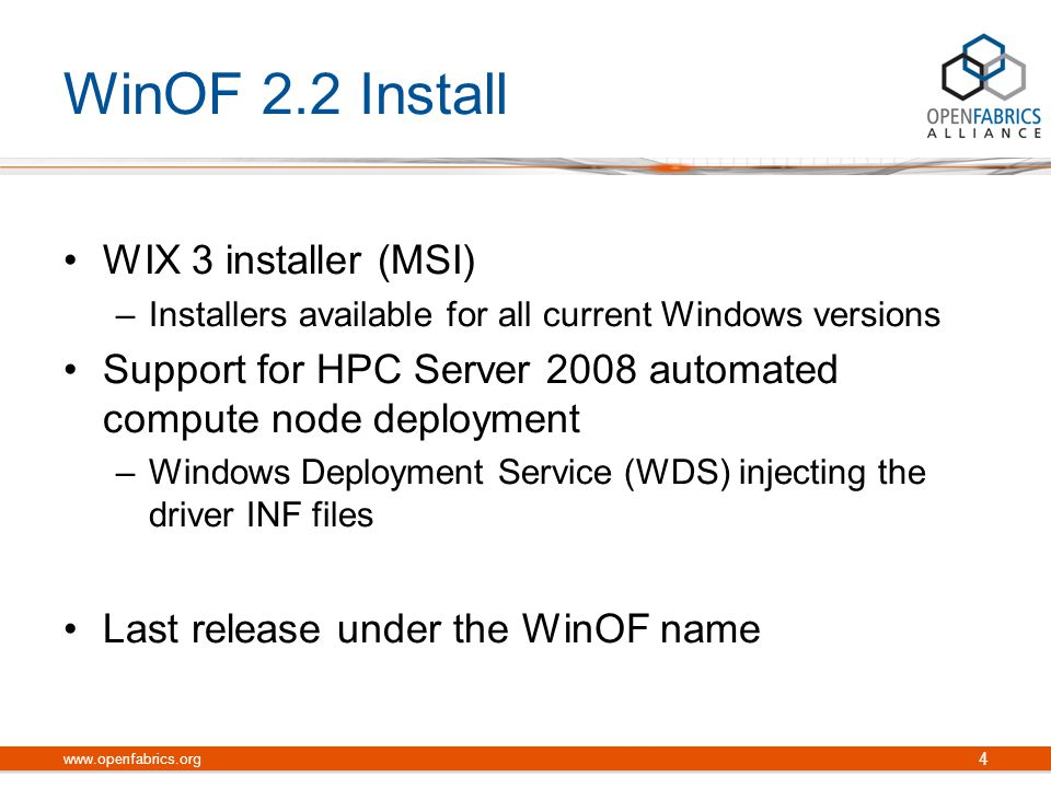 WinOF 2.2 Install WIX 3 installer (MSI) –Installers available for all current Windows versions Support for HPC Server 2008 automated compute node deployment –Windows Deployment Service (WDS) injecting the driver INF files Last release under the WinOF name 4 www.openfabrics.org